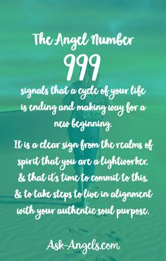The Angel Number 999 signals that a cycle of your life is ending and making way for a new beginning. It is a clear sign from the realms of spirit that you are a lightworker, and that it's time to commit to this, and to take steps to live in alignment with your authentic soul purpose.