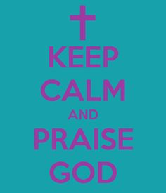 KEEP CALM AND PRAISE GOD..  when you praise god.. it breaks the chains!    *created by me** Ajena!!!