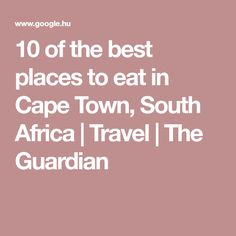 10 of the best places to eat in Cape Town, South Africa   Travel   The Guardian