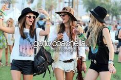 Go to Coachella.
