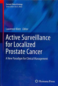 Active Surveillance for Localized Prostate Cancer: A New Paradigm for Clinical…