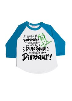 DISCOUNT code ANNABELLE15 on all Vazzie Tees purchases  Dinosaur Shirts - Unisex Dinosaur Shirts - Always be Yourself Unless You can Be a Dinosaur - Trendy Kids Tees - Toddler Shirts - Dino Shirts by VazzieTees on Etsy https://www.etsy.com/listing/475923949/dinosaur-shirts-unisex-dinosaur-shirts