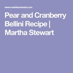 Pear and Cranberry Bellini Recipe | Martha Stewart