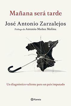 Mañana Será Tarde (No Ficción): Amazon.es: José Antonio Zarzalejos: Libros