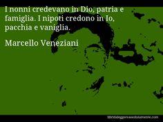 Aforisma di Marcello Veneziani : I nonni credevano in Dio, patria e famiglia. I nipoti credono in Io, pacchia e vaniglia.