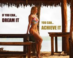 If you can dream it You can ACHIEVE IT