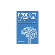Product Stewardship in Action : The Business Case for Life-cycle Thinking (Paperback) (Helen Lewis)
