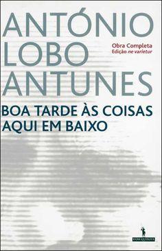 Boa Tarde às Coisas Aqui em Baixo , António Lobo Antunes. Compre livros na Fnac.pt