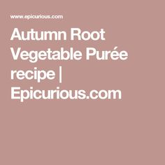 Best Recipe Autumn Root Vegetable Puree Recipe on Pinterest