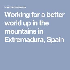 Working for a better world up in the mountains in Extremadura, Spain