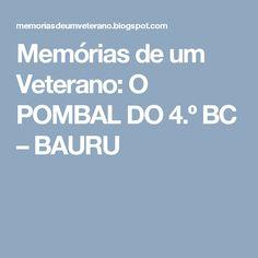 Memórias de um Veterano: O POMBAL DO 4.º BC – BAURU