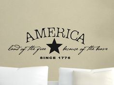 America Land Of The Free Because Of The Brave Wall Decal, from etsy---great sign inspiration