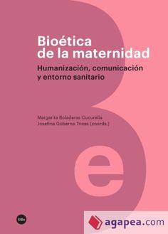 Bioética de la maternidad : humanización, comunicación y entorno sanitario / Margarita Boladera y Josefina Goberna (coord.).  Editorial:Barcelona : Edicions de la Universitat de Barcelona, D.L. 2016.  http://absysnetweb.bbtk.ull.es/cgi-bin/abnetopac01?TITN=560011