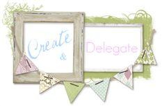 Create and Delegate