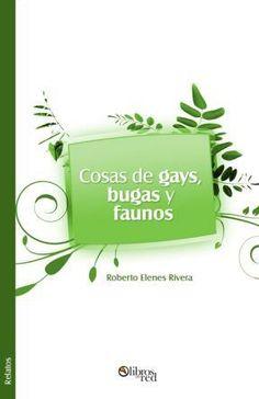 COSAS DE GAYS, BUGAS Y FAUNOS - Roberto Elenes Rivera - Relatos