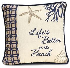 Blue Life's Better at the Beach Pillow with Coral, Starfish and Shell Motif $16.99: http://ocean-beach-quotes.blogspot.com/2015/01/blue-sandy-lifes-better-at-beach-pillow.html