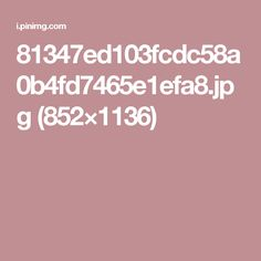 81347ed103fcdc58a0b4fd7465e1efa8.jpg (852×1136)