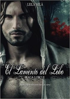 Leila Milà - Saga Lobo 02 - El lamento del lobo ~ Adictabooks By Eli Saga, Celebrity Drawings, I Love Reading, Romance Novels, The Dreamers, My Books, My Love, Movie Posters, Supernatural