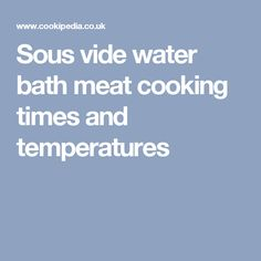 Sous vide water bath meat cooking times and temperatures