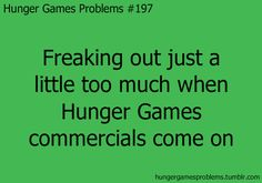 The first time I saw the commercial I literally screamed. And this is not a problem. None of the Hunger Games Problems are really problems Hunger Games Problems, Hunger Games Memes, Hunger Games Fandom, Hunger Games Catching Fire, Hunger Games Trilogy, Fangirl Problems, I Volunteer As Tribute, Mocking Jay, Katniss Everdeen