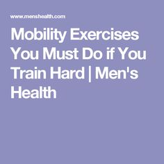 Mobility Exercises You Must Do if You Train Hard | Men's Health