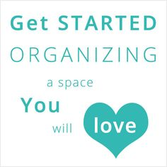 Get Started Organizing a Space You Love