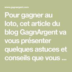 Pour gagner au loto, cet article du blog GagnArgent va vous présenter quelques astuces et conseils que vous vous devez de connaitre...