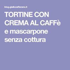 TORTINE CON CREMA AL CAFFè e mascarpone senza cottura