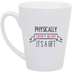 Bridesmaids Physically I Don't Bloat coffee mug by perksofaurora, $16.00 Bridesmaids movie, Bridesmaids movie quote, coffee mug, funny coffee mug