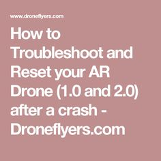 How to Troubleshoot and Reset your AR Drone (1.0 and 2.0) after a crash - Droneflyers.com Parrot Ar, Ar Drone