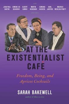 At the Existentialist Cafe by Sarah Bakewell (March 2016)  Find it at STUL: http://stulibrary.worldcat.org/title/at-the-existentialist-cafe-freedom-being-and-apricot-cocktails-with-jean-paul-sartre-simone-de-beauvoir-albert-camus-martin-heidegger-karl-jaspers-edmund-husserl-maurice-merleau-ponty-and-others/oclc/934101905&referer=brief_results