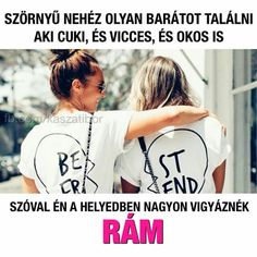 Vigyáznék rá mindöröké még a halálon túl is Best Freinds, Best Friends Forever, Bff Quotes, Karma, More Fun, Laughter, Friendship, Funny Pictures, Lol