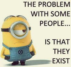 The problem with some people is...