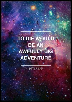to die would be an awfully big adventure - Google Search