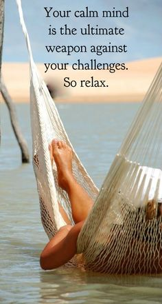 Your calm mind is the ultimate  weapon against your challenges.  So relax.  ― Bryant McGill