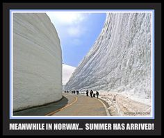 Meanwhle in Norway meme. Summer has arrived. Road through snow. Norwegian funny humor From Norskarv.com.