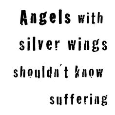 Depeche Mode, Precious lyrics. Angels with silver wings shouldn't know suffering.