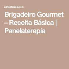 Brigadeiro Gourmet – Receita Básica  |   Panelaterapia
