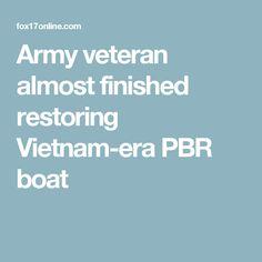 Army veteran almost finished restoring Vietnam-era PBR boat