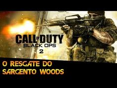 COD BLACK OPS 2 O RESGATE DO SARGENTO WOODS