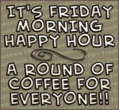 It's Friday Morning Happy Hour friday happy friday tgif good morning friday quotes good morning quotes friday quote funny friday quotes quotes about friday Coffee Talk, I Love Coffee, Coffee Break, My Coffee, Morning Coffee, Coffee Shop, Coffee Girl, Coffee Cups, Coffee Lovers