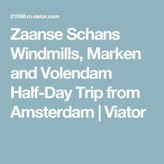 Zaanse Schans Windmills, Marken and Volendam Half-Day Trip from Amsterdam | Viator