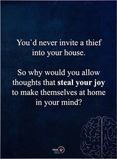 You'd never invite a thief into your house... So why would you allow thoughts that steal your joy to make themselves at home in your mind?