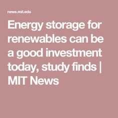 Energy storage for renewables can be a good investment today, study finds | MIT News