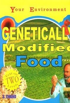 Your Environment -Genetically Modified Food