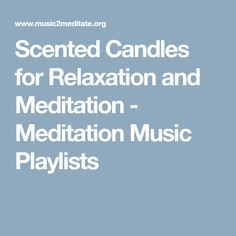 Scented Candles for Relaxation and Meditation - Meditation Music Playlists