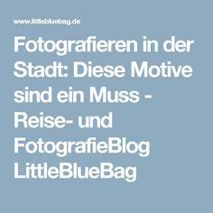 Fotografieren in der Stadt: Diese Motive sind ein Muss - Reise- und FotografieBlog LittleBlueBag