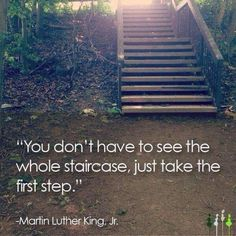 """Martin Luther King Jr. - """" Take the first step in faith. You don't have to see the whole staircase, just take the first step. """""""
