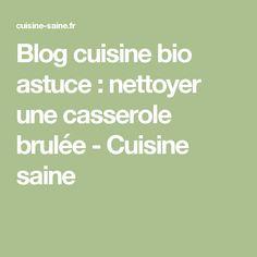Blog cuisine bio astuce : nettoyer une casserole brulée - Cuisine saine
