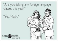 Math is definitely its own language.